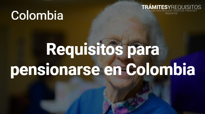 Requisitos para pensionarse en Colombia