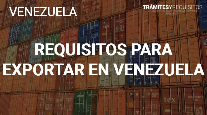 Requisitos para exportar en Venezuela
