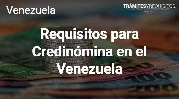 Requisitos para Credinómina en el Venezuela