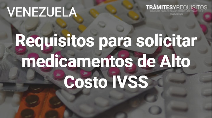 Requisitos para solicitar medicamentos de Alto Costo IVSS