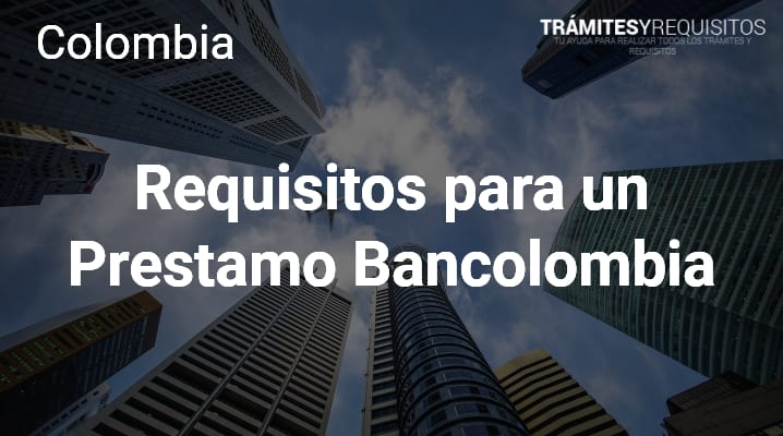 Requisitos para un Prestamo Bancolombia