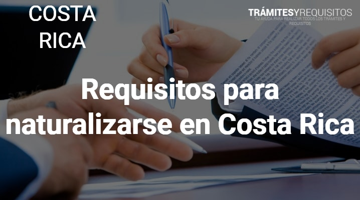 Requisitos para naturalizarse en Costa Rica: Leenos e infórmate