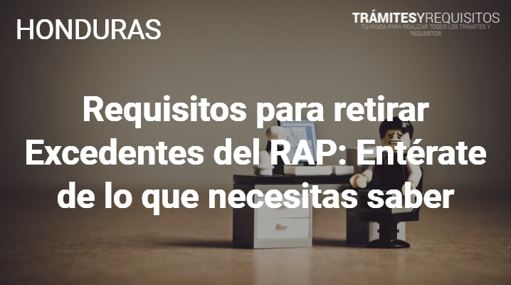 Requisitos para retirar Excedentes del RAP
